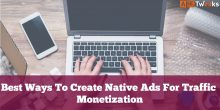 Best Ways To Create Native Ads For Traffic Monetization [2021]