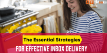 The Essential Strategies for Effective Inbox Delivery [2021]