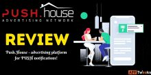 Push.House Review 2021: Best Push Notification Ad Network??
